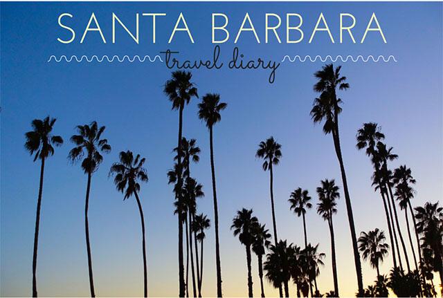 Santa Barbara Weekend Getaway – Travel Diary